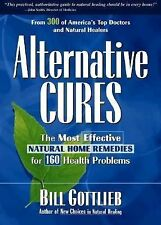 Alternative Cures : The Most Effective Natural Home Remedies for 160 Health...