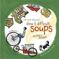 The Soup Peddler's Slow and Difficult Soups: Recipes and Reveries by David Anse