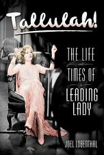Tallulah! : The Life and Times of a Leading Lady by Joel Lobenthal (2004, HC)