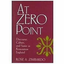 At Zero Point : Discourse, Culture, and Satire in Restoration England by Rose...