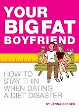 Your Big Fat Boyfriend: How to Stay Thin When Dating a Diet Disaster by Bergen,