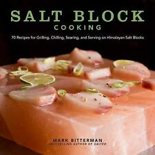 Salt Block Cooking 70 Recipes Grilling, Chilling, Searing Mark Bitterman WA52729