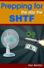 Prepping for the Day the SHTF: a Complete Bug-Out and Survival Plan for Life...