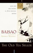 The Old Tea Seller : Life and Zen Poetry in 18th Century Kyoto by Baisao...