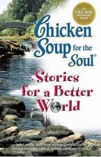 Chicken Soup for the Soul... Stories for a Better World : 101 Stories to Make...
