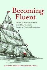 Becoming Fluent : How Cognitive Science Can Help Adults Learn a Foreign...