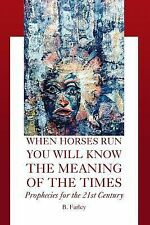 When Horses Run You Will Know the Meaning of the Times by B. Farley (2006,...