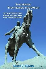 The Horse That Saved the Union : A True Tale of the American Civil War for...