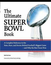 The Ultimate Super Bowl Book : A Complete Reference to the Stats, Stars, and...