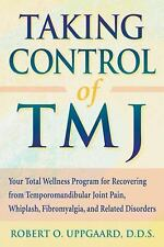 Taking Control of TMJ : Your Total Wellness Program for Recovering from Temporom