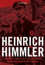 Heinrich Himmler : A Detailed History of His Offices Commands and...