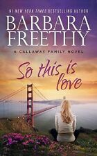The Callaway Family Ser.: So This Is Love No. 2 by Barbara Freethy (2015,...