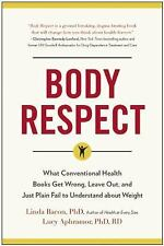 Body Respect: What Conventional Health Books Get Wrong, Leave Out, and-ExLibrary
