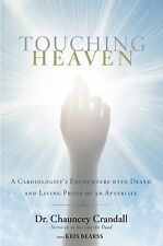 Touching Heaven : A Cardiologist's Encounters with Death and Living Proof of...