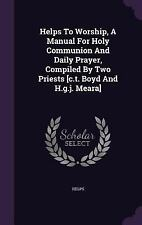 Helps to Worship, a Manual for Holy Communion and Daily Prayer, Compiled by...