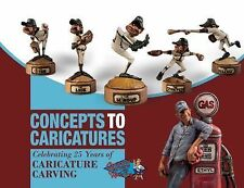 Concepts to Caricatures : Celebrating 25 Years of Caricature Carving by...