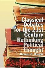 NEW - Classical Debates for the 21st Century: Rethinking Political Thought