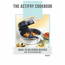 The Actifry Cookbook by M. Scott (2013, Paperback)