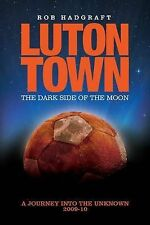Luton Town - the Dark Side of the Moon: Journey into the Unknown 2009-2010, Hadg