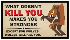Fridge Magnet: What Doesn't KILL YOU Makes You Stronger (...Except Wolves)