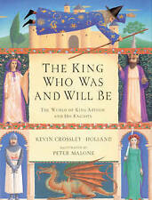 The King Who Was And Will Be: World of King Arthur and His Knights, Crossley-Hol