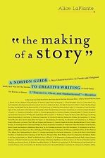 The Making of a Story : A Norton Guide to Creative Writing by Alice LaPlante...