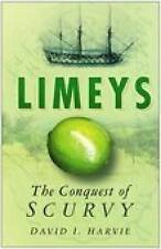 Limeys: The Conquest of Scurvy by David I. Harvie (Hardback)