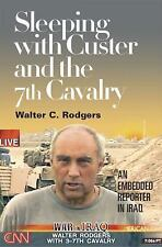 Sleeping with Custer and the 7th Cavalry: An Embedded Reporter in Iraq by Rodge