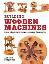 Building Wooden Machines: Gears and Gadgets for the Adventurous Woodworker, , Br