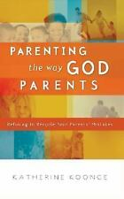 Parenting the Way God Parents: Refusing to Recycle Your Parents' Mista-ExLibrary