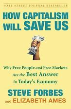 How Capitalism Will Save Us: Why Free People and Free Markets Are the Best Answe