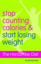 The Harcombe Diet - Stop Counting Calories and Start Losing Weight: Diet Book