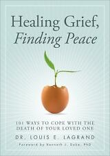 Healing Grief, Finding Peace: 101 Ways to Cope with the Death of Your Loved One,