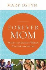 Forever Mom : What to Expect When You're Adopting by Mary Ostyn (2014, Paperback