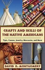 Crafts and Skills of the Native Americans: Tipis, Canoes, Jewelry, Moccasins, an