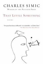 That Little Something by Charles Simic (2009, Paperback)