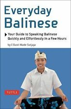 Everyday Balinese: Your Guide to Speaking Balinese Quickly and Effortlessly in a