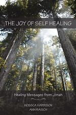 The Joy of Self Healing : Healing Messages from Jonah by Hossca Harrison and...