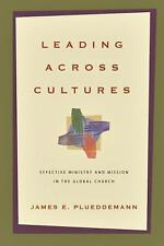 Leading Across Cultures : Effective Ministry and Mission in the Global Church...