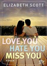 Love you, hate you, miss you von Elizabeth Scott (2015, Taschenbuch)