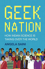Geek Nation: How Indian Science is Taking Over the World, Angela Saini