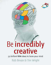 Be Incredibly Creative: 52 Brilliant Little Ideas for Honing Your Mind - Book