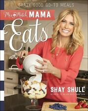 Mix-And-Match Mama Eats : Crazy Good Go-To Meals by Shay Shull (2016, Paperback)
