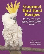 Pet Care: Gourmet Bird Food Recipes : For Your Cockatiel, Parrot, and Other...
