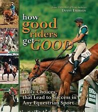 How Good Riders Get Good : Daily Choices That Lead to Success in Any...