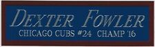 DEXTER FOWLER CHICAGO CUBS NAMEPLATE FOR YOUR AUTOGRAPHED SIGNED BASEBALL JERSEY