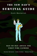 The New Dad's Survival Guide Man-To-Man Advice for First-Time Fathers by Mactavi