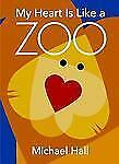 My Heart Is Like a Zoo by Michael Hall (2010, Hardcover)