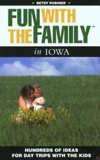 Fun with the Family Iowa: Hundreds Of Ideas For Day Trips With The Kids (Fun wit
