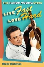 Music in American Life: Live Fast, Love Hard : The Faron Young Story by Diane...